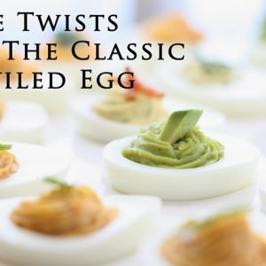 Five Twists on the Classic Deviled Egg