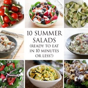 10 Summer Salads – ready to eat in 10 Minutes or less!