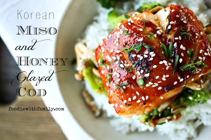 Korean Miso and Honey Glazed Cod {Foodie with Family}