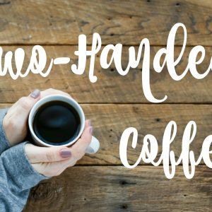Two-Handed Coffee
