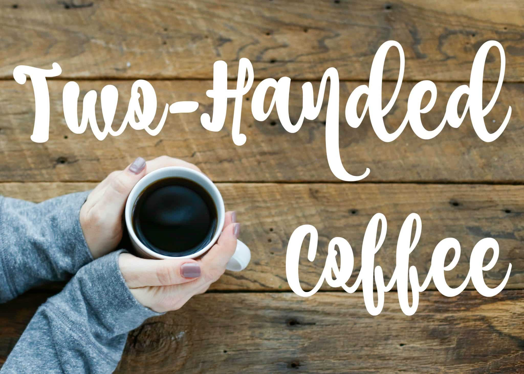 Two Handed Coffee - taking the time and making new memories.