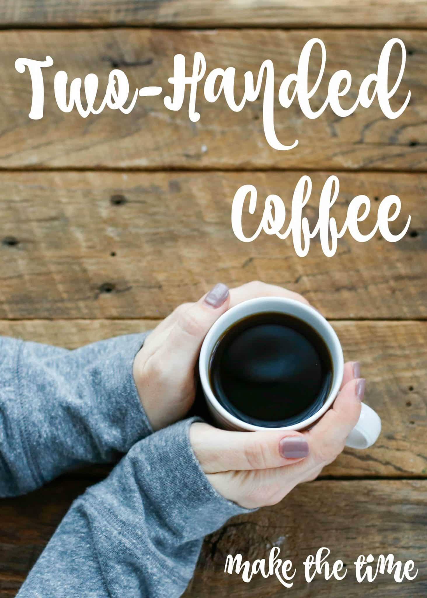 Two Handed Coffee - taking the time and making memories.